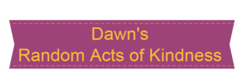 Dawn's Random Acts of kindness