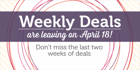 Weekly Deals   are going away April 18, 2016