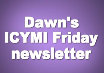Dawns Friday ICYMI newsletter sign up click HERE