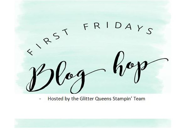 First Fridays Blog Hop with the Glitter Queens stamping team