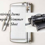 Stampin' Trimmer & Big Shot Retiring