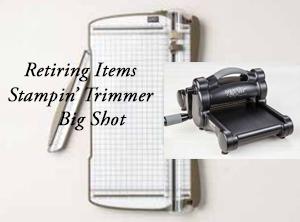 Stampin' Trimmer & Big Shot Retiring